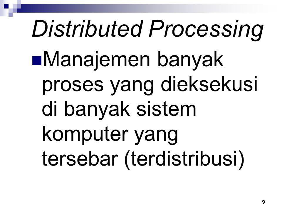 9 Distributed Processing Manajemen banyak proses yang dieksekusi di banyak sistem komputer yang tersebar (terdistribusi)
