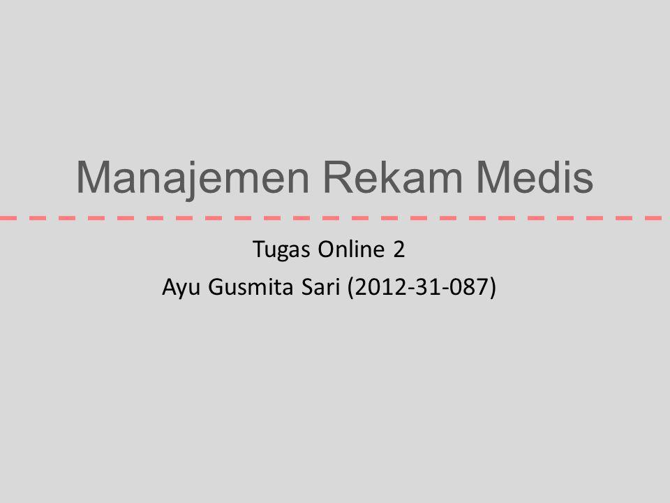 Manajemen Rekam Medis Tugas Online 2 Ayu Gusmita Sari (2012-31-087)