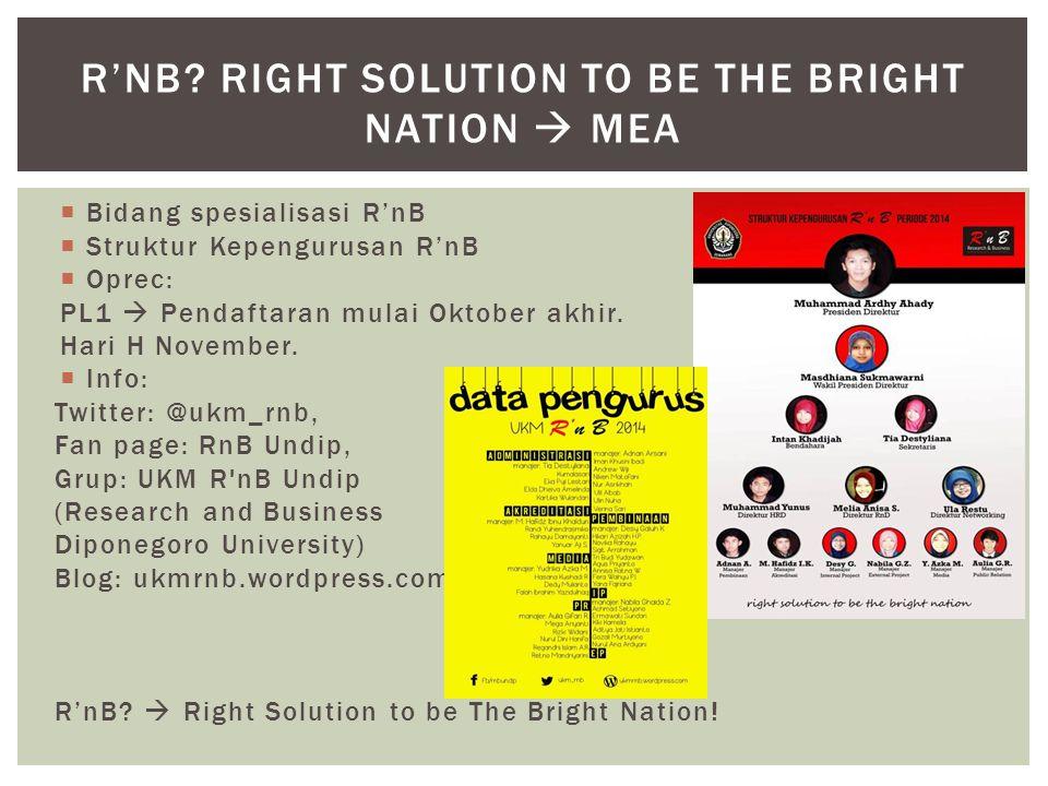 Bidang spesialisasi R'nB  Struktur Kepengurusan R'nB  Oprec: PL1  Pendaftaran mulai Oktober akhir. Hari H November.  Info: Twitter: @ukm_rnb, Fa