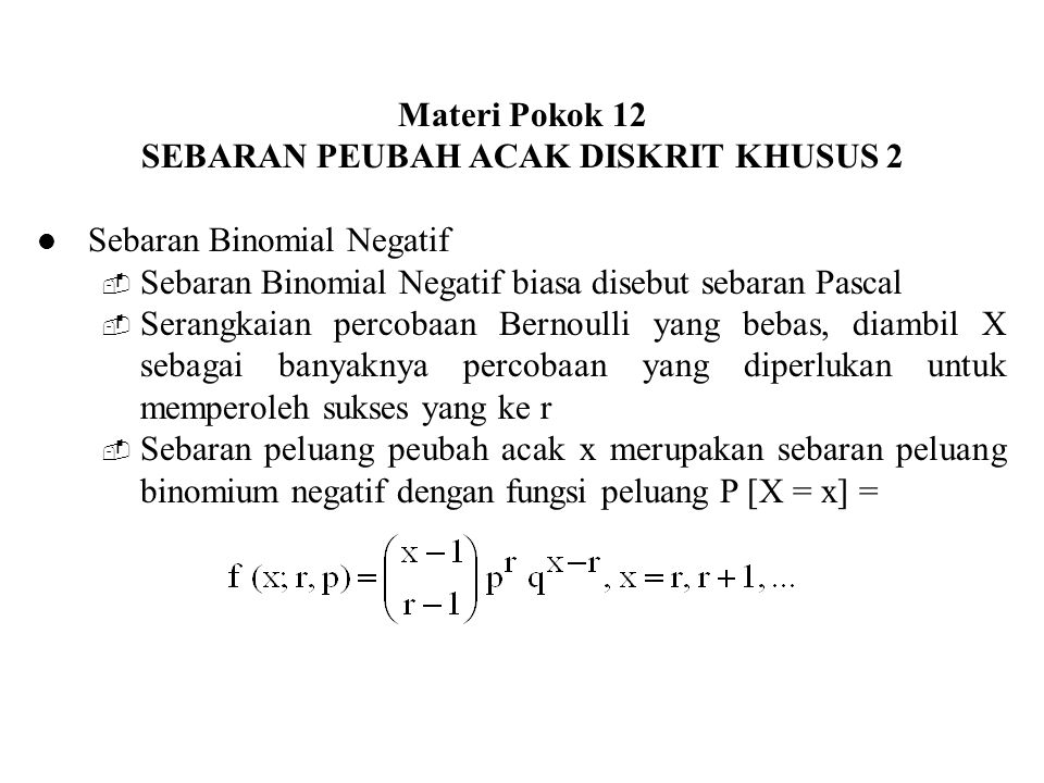 Materi Pokok 12 SEBARAN PEUBAH ACAK DISKRIT KHUSUS 2 Sebaran Binomial Negatif  Sebaran Binomial Negatif biasa disebut sebaran Pascal  Serangkaian pe