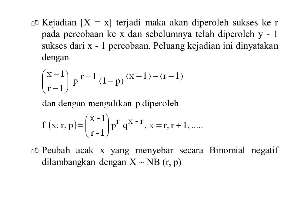  Kejadian [X = x] terjadi maka akan diperoleh sukses ke r pada percobaan ke x dan sebelumnya telah diperoleh y - 1 sukses dari x - 1 percobaan. Pelua