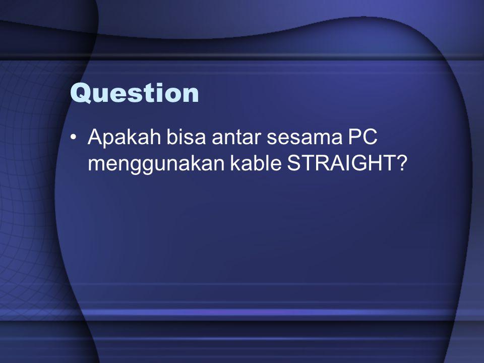 Question Apakah bisa antar sesama PC menggunakan kable STRAIGHT?