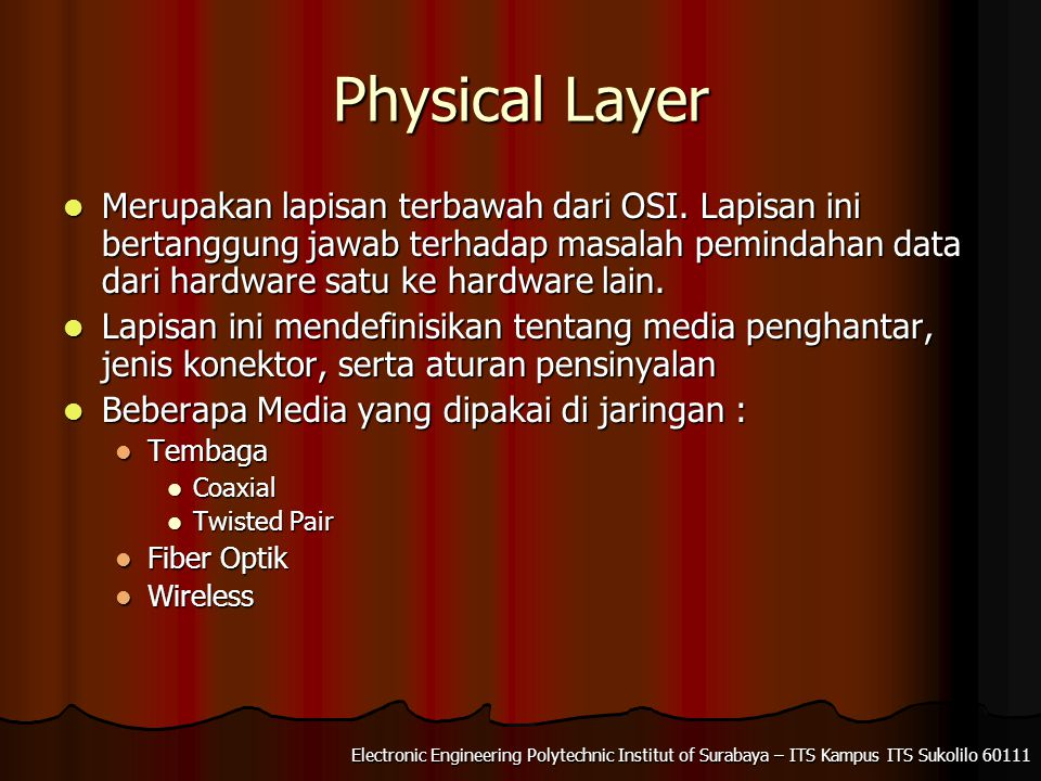 Electronic Engineering Polytechnic Institut of Surabaya – ITS Kampus ITS Sukolilo 60111 Physical Layer Merupakan lapisan terbawah dari OSI.