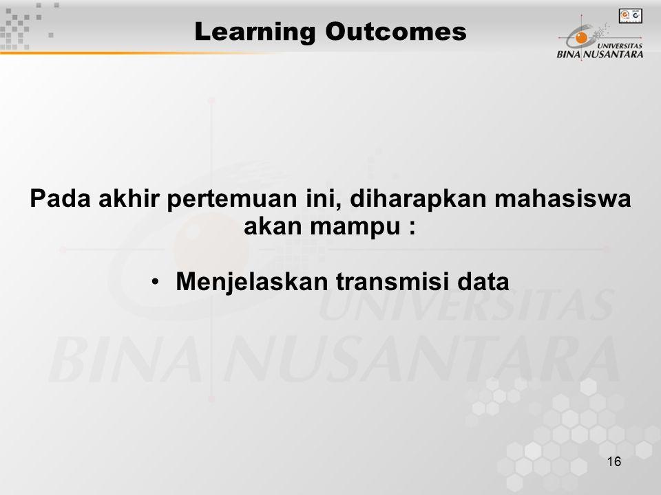 16 Learning Outcomes Pada akhir pertemuan ini, diharapkan mahasiswa akan mampu : Menjelaskan transmisi data