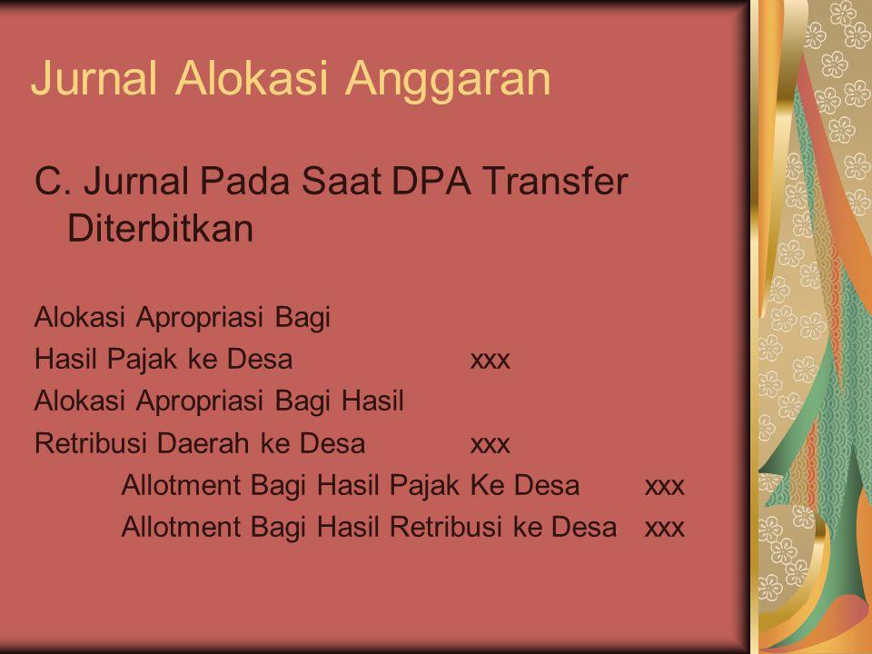 Jurnal Alokasi Anggaran C. Jurnal Pada Saat DPA Transfer Diterbitkan Alokasi Apropriasi Bagi Hasil Pajak ke Desaxxx Alokasi Apropriasi Bagi Hasil Retr