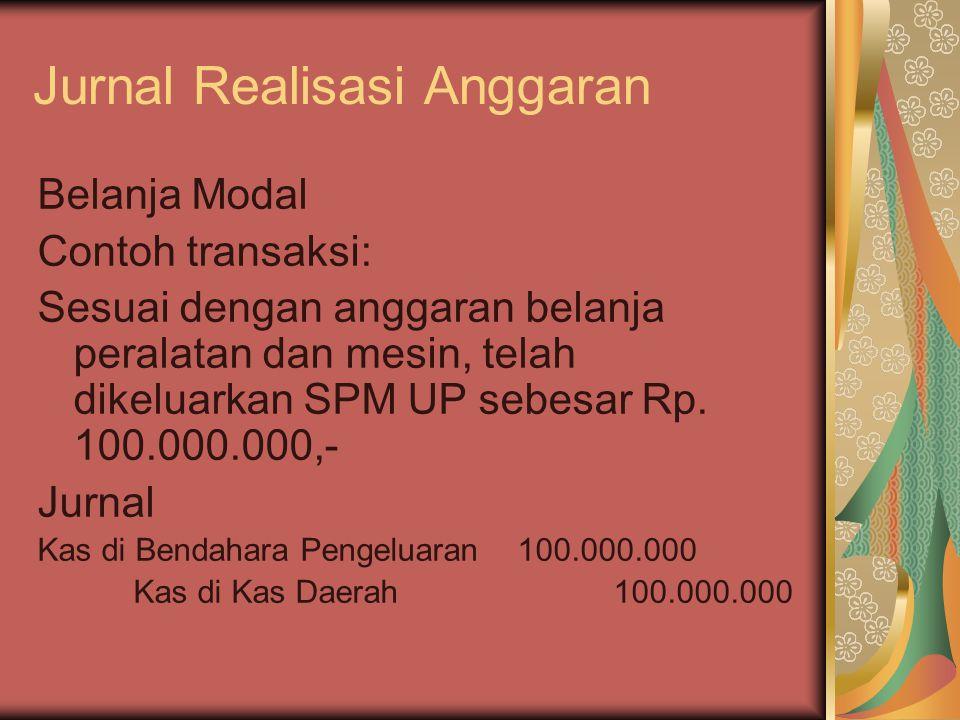Jurnal Realisasi Anggaran Belanja Modal Contoh transaksi: Sesuai dengan anggaran belanja peralatan dan mesin, telah dikeluarkan SPM UP sebesar Rp. 100