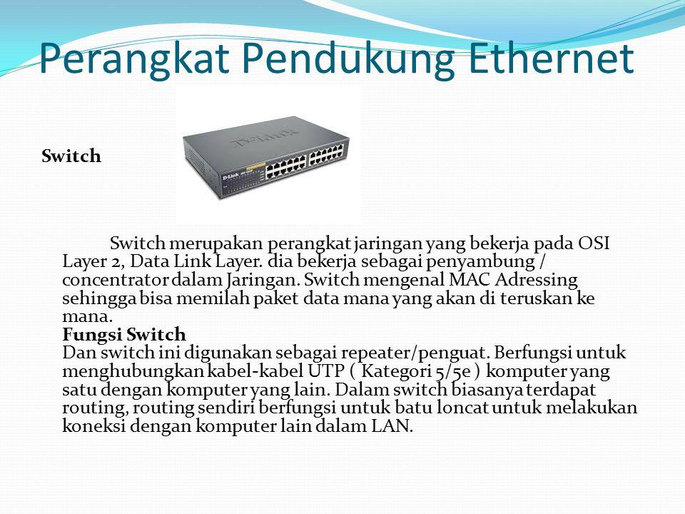 Perangkat Pendukung Ethernet Switch Switch merupakan perangkat jaringan yang bekerja pada OSI Layer 2, Data Link Layer. dia bekerja sebagai penyambung
