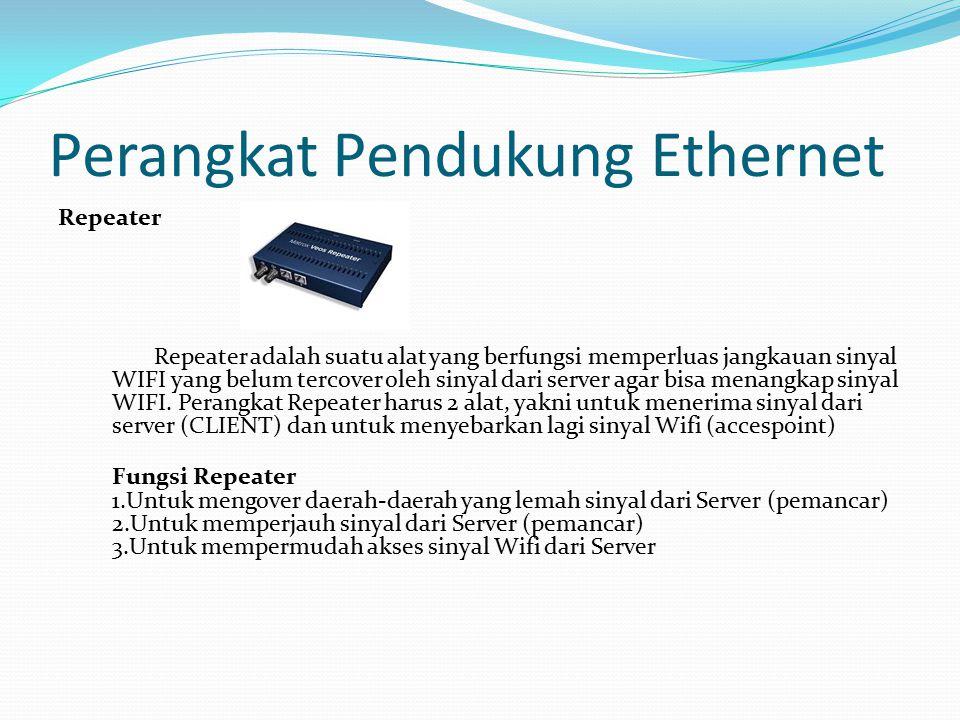 Perangkat Pendukung Ethernet Repeater Repeater adalah suatu alat yang berfungsi memperluas jangkauan sinyal WIFI yang belum tercover oleh sinyal dari server agar bisa menangkap sinyal WIFI.
