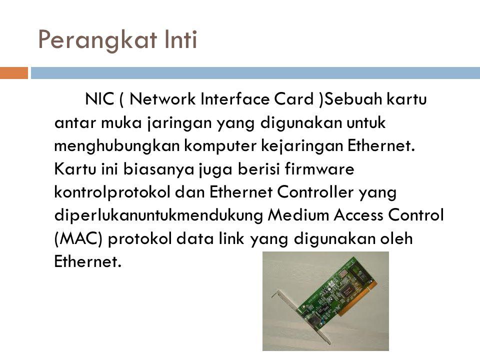Perangkat Inti NIC ( Network Interface Card )Sebuah kartu antar muka jaringan yang digunakan untuk menghubungkan komputer kejaringan Ethernet.