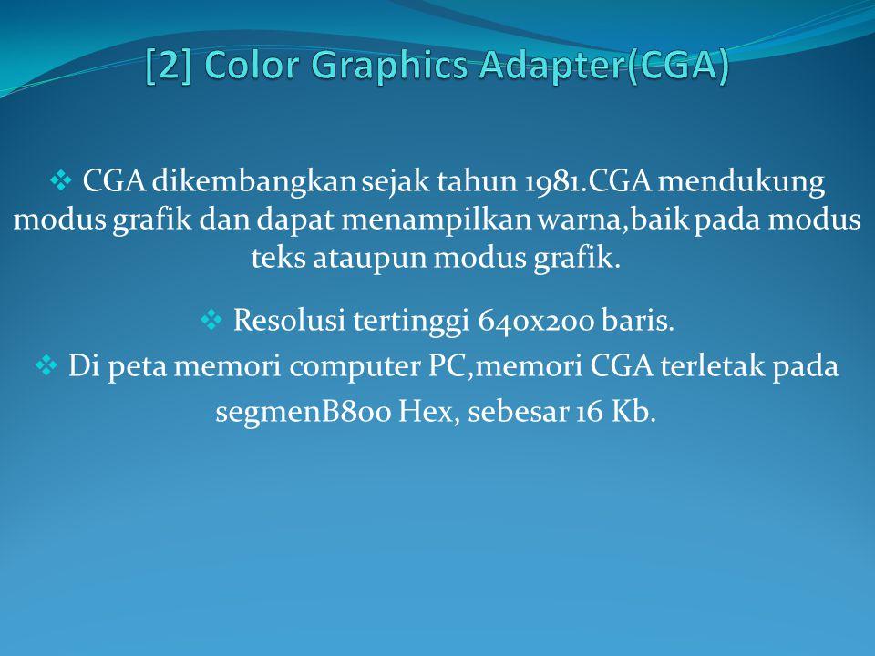  CGA dikembangkan sejak tahun 1981.CGA mendukung modus grafik dan dapat menampilkan warna,baik pada modus teks ataupun modus grafik.  Resolusi terti