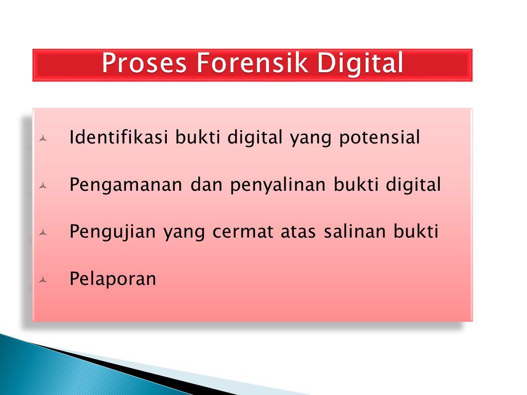  Identifikasi bukti digital yang potensial  Pengamanan dan penyalinan bukti digital  Pengujian yang cermat atas salinan bukti  Pelaporan  Identif