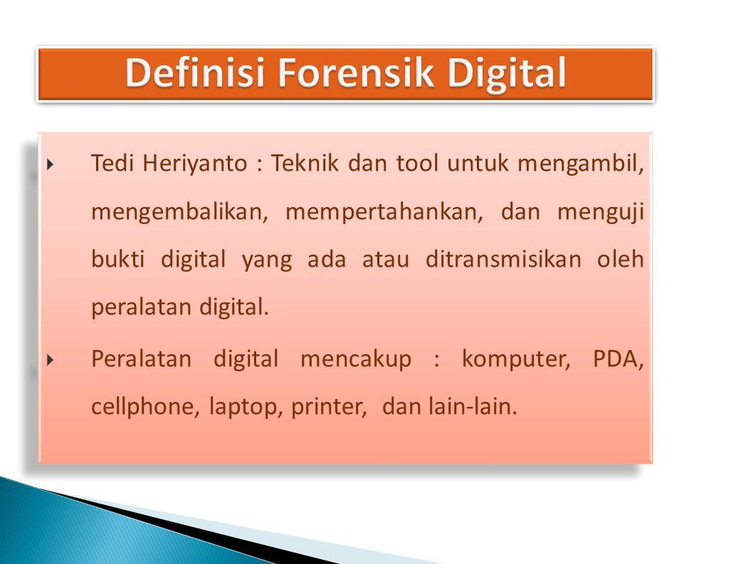 Tedi Heriyanto : Teknik dan tool untuk mengambil, mengembalikan, mempertahankan, dan menguji bukti digital yang ada atau ditransmisikan oleh peralat