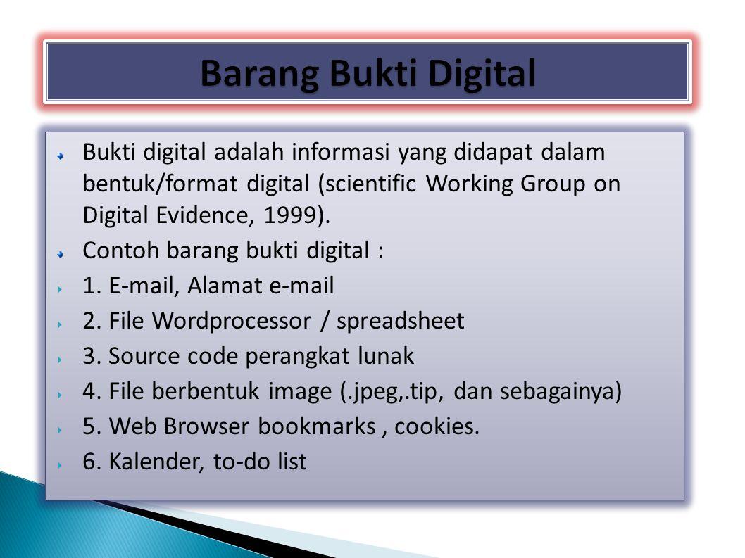 Bukti digital adalah informasi yang didapat dalam bentuk/format digital (scientific Working Group on Digital Evidence, 1999). Contoh barang bukti digi