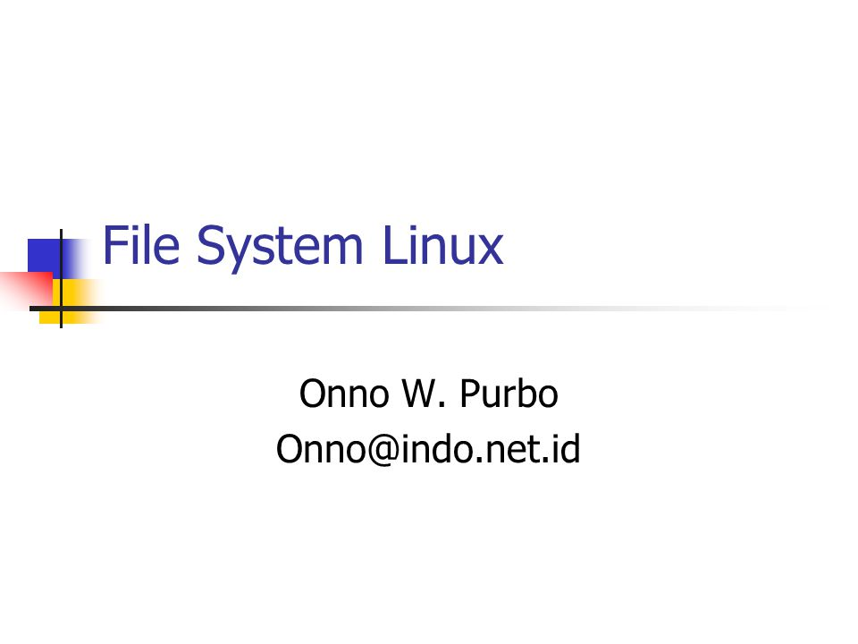File System Linux Onno W. Purbo Onno@indo.net.id