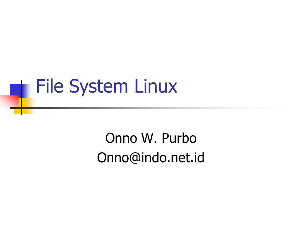 Struktur Direktori Linux /binBinary utk user & superuser /bootUtk booting (termasuk kernel image) /devDevice hardware /etcKonfigurasi system (untuk su) /homeHome directori user & program /libLibrary utk mendukung kerja kernel /mntMounting point /procData kernel setiap saat /rootDirektori milik super user (su)