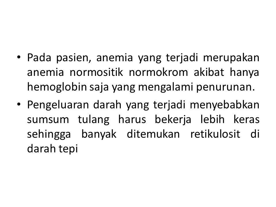 Pada pasien, anemia yang terjadi merupakan anemia normositik normokrom akibat hanya hemoglobin saja yang mengalami penurunan. Pengeluaran darah yang t