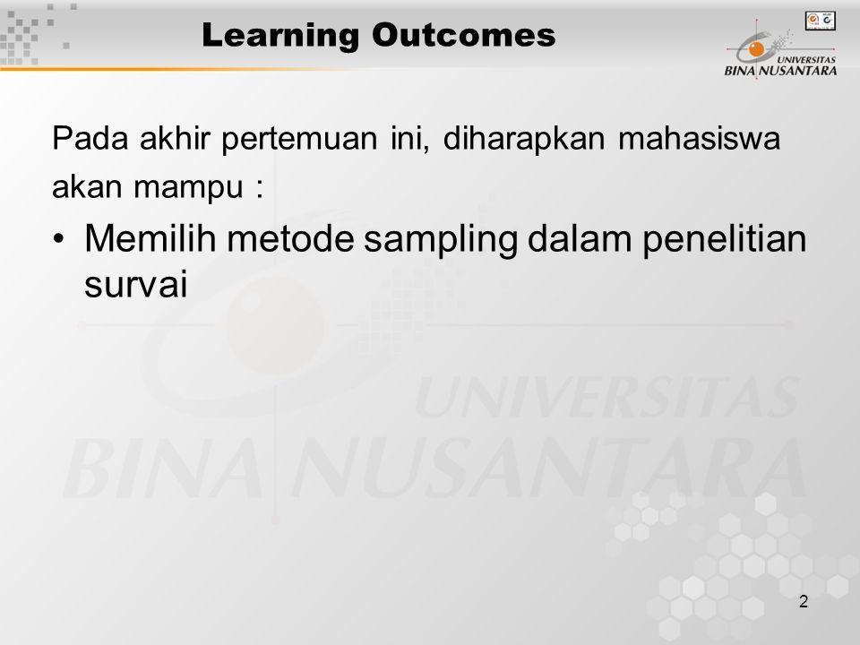 2 Learning Outcomes Pada akhir pertemuan ini, diharapkan mahasiswa akan mampu : Memilih metode sampling dalam penelitian survai