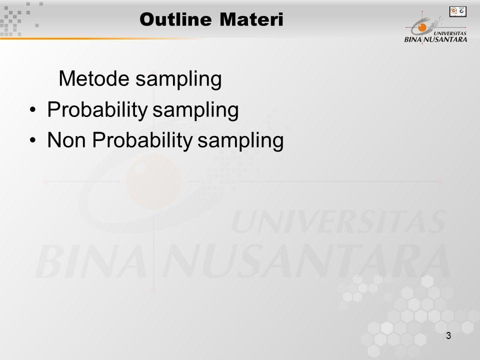 4 Probability sampling Contoh yang diambil memiliki peluang yang sama untuk terpilih sebagai contoh Probability sampling: Simple random sampling Systematic sampling Stratified random sampling Cluster sampling Multistage sampling