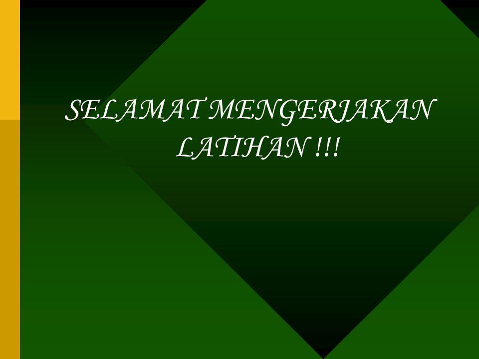 SELAMAT MENGERJAKAN LATIHAN !!!