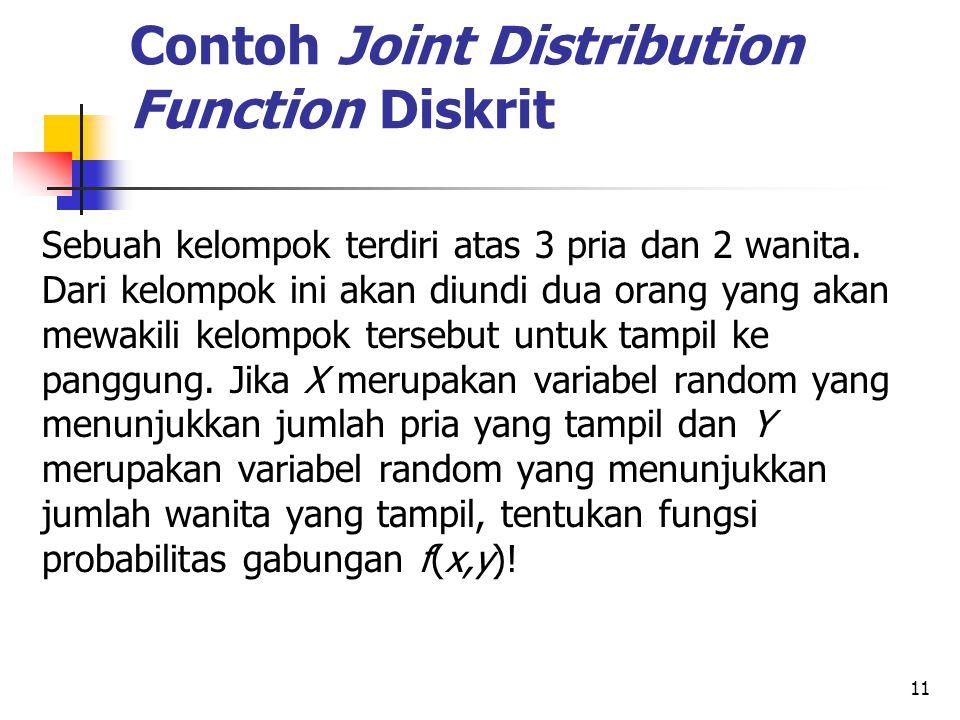 11 Contoh Joint Distribution Function Diskrit Sebuah kelompok terdiri atas 3 pria dan 2 wanita. Dari kelompok ini akan diundi dua orang yang akan mewa