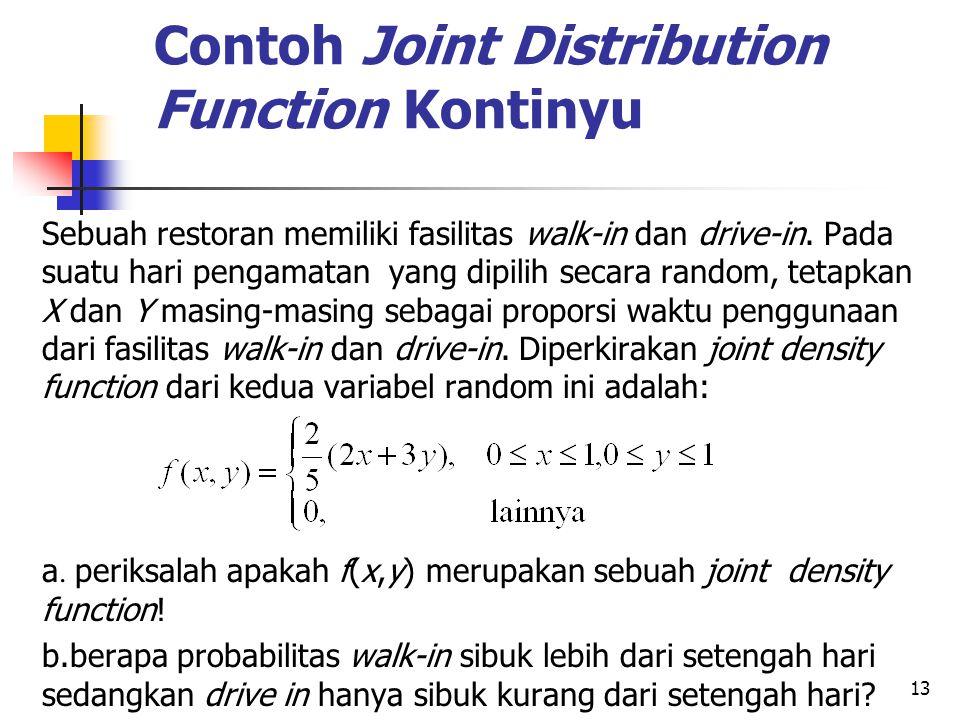 13 Contoh Joint Distribution Function Kontinyu Sebuah restoran memiliki fasilitas walk-in dan drive-in. Pada suatu hari pengamatan yang dipilih secara