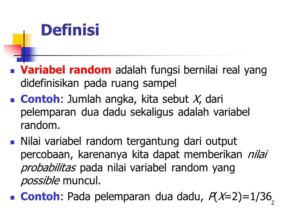 2 Definisi Variabel random adalah fungsi bernilai real yang didefinisikan pada ruang sampel Contoh: Jumlah angka, kita sebut X, dari pelemparan dua da