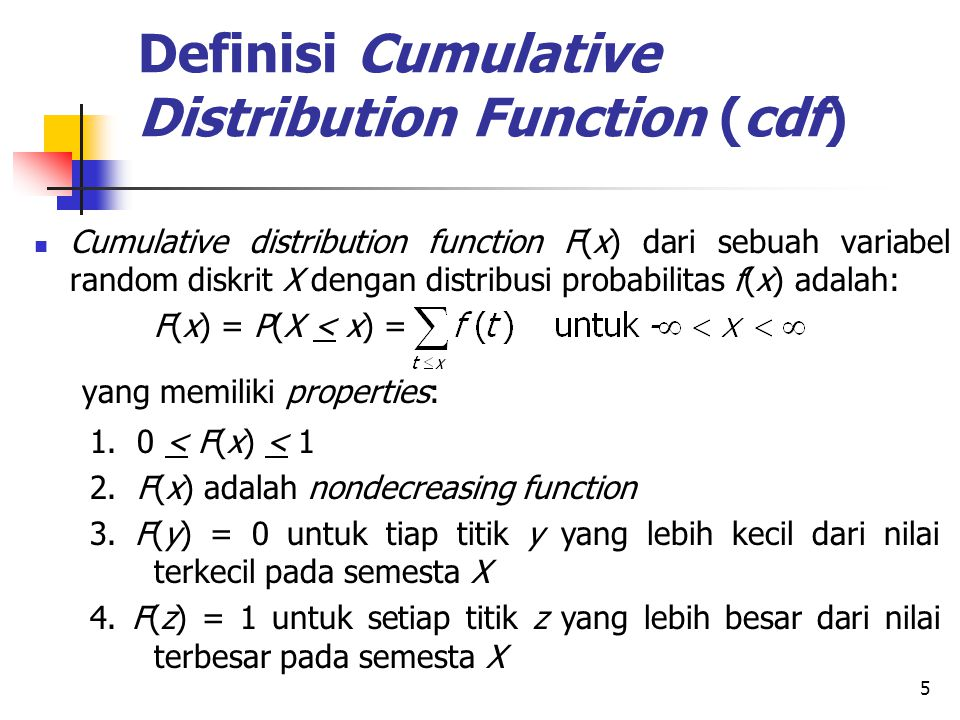 5 Definisi Cumulative Distribution Function (cdf) Cumulative distribution function F(x) dari sebuah variabel random diskrit X dengan distribusi probab