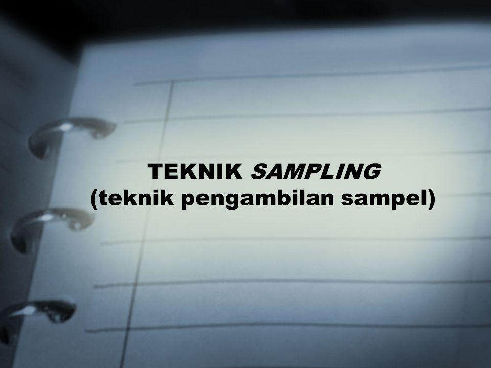 TEKNIK SAMPLING (teknik pengambilan sampel)