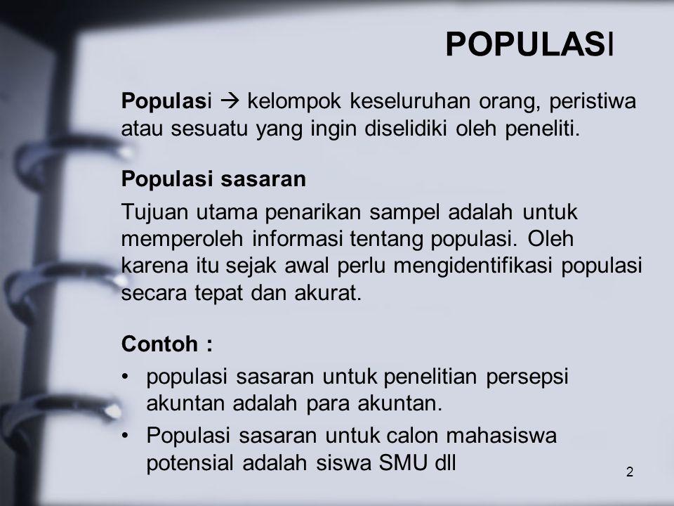 2 Populasi  kelompok keseluruhan orang, peristiwa atau sesuatu yang ingin diselidiki oleh peneliti.