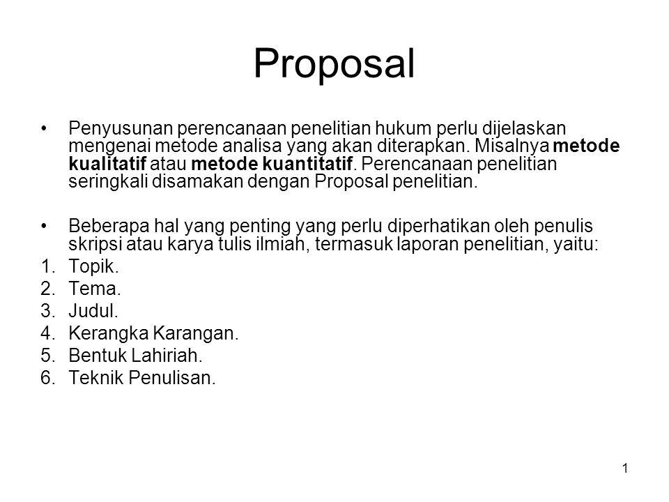 1 Proposal Penyusunan perencanaan penelitian hukum perlu dijelaskan mengenai metode analisa yang akan diterapkan. Misalnya metode kualitatif atau meto