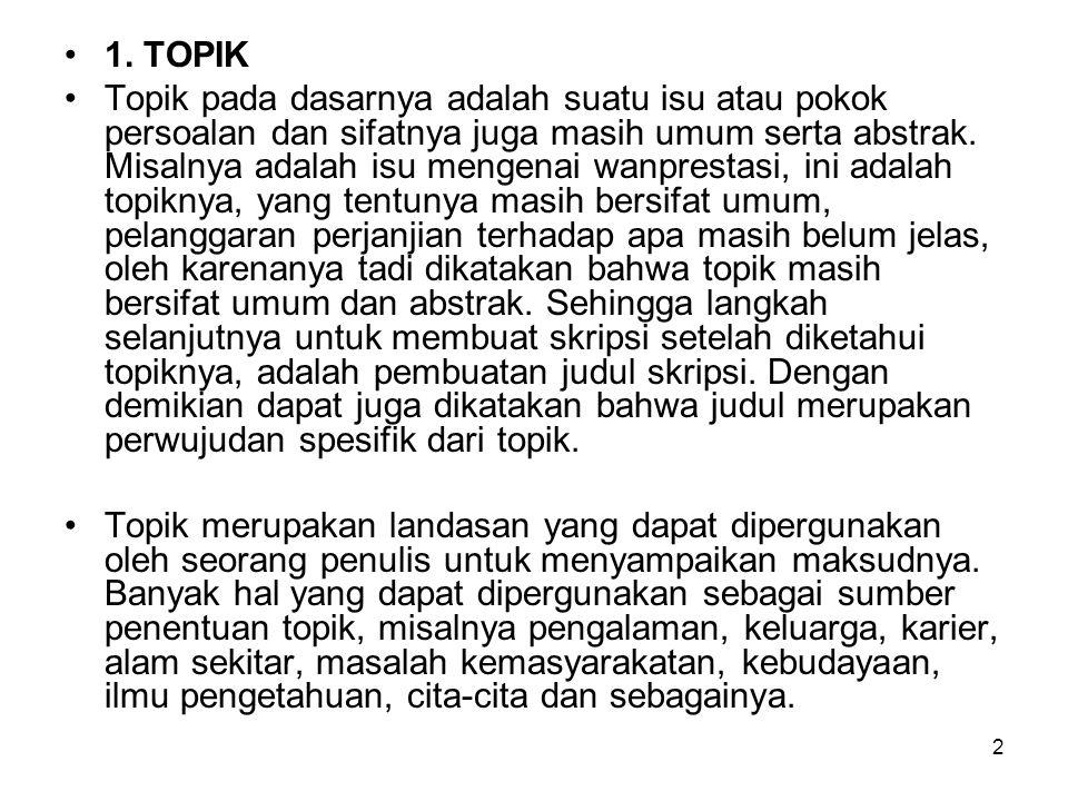 2 1. TOPIK Topik pada dasarnya adalah suatu isu atau pokok persoalan dan sifatnya juga masih umum serta abstrak. Misalnya adalah isu mengenai wanprest
