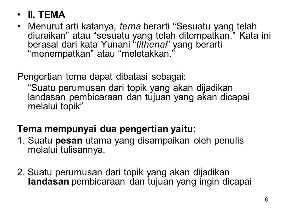 """6 II. TEMA Menurut arti katanya, tema berarti """"Sesuatu yang telah diuraikan"""" atau """"sesuatu yang telah ditempatkan."""" Kata ini berasal dari kata Yunani"""