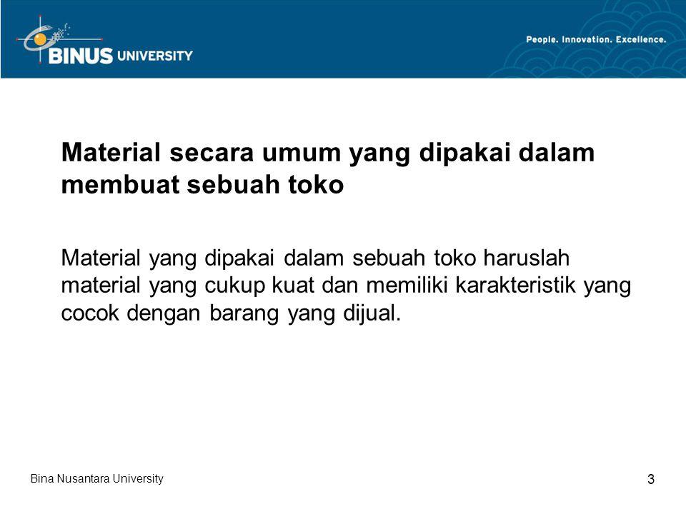 Bina Nusantara University 3 Material secara umum yang dipakai dalam membuat sebuah toko Material yang dipakai dalam sebuah toko haruslah material yang cukup kuat dan memiliki karakteristik yang cocok dengan barang yang dijual.