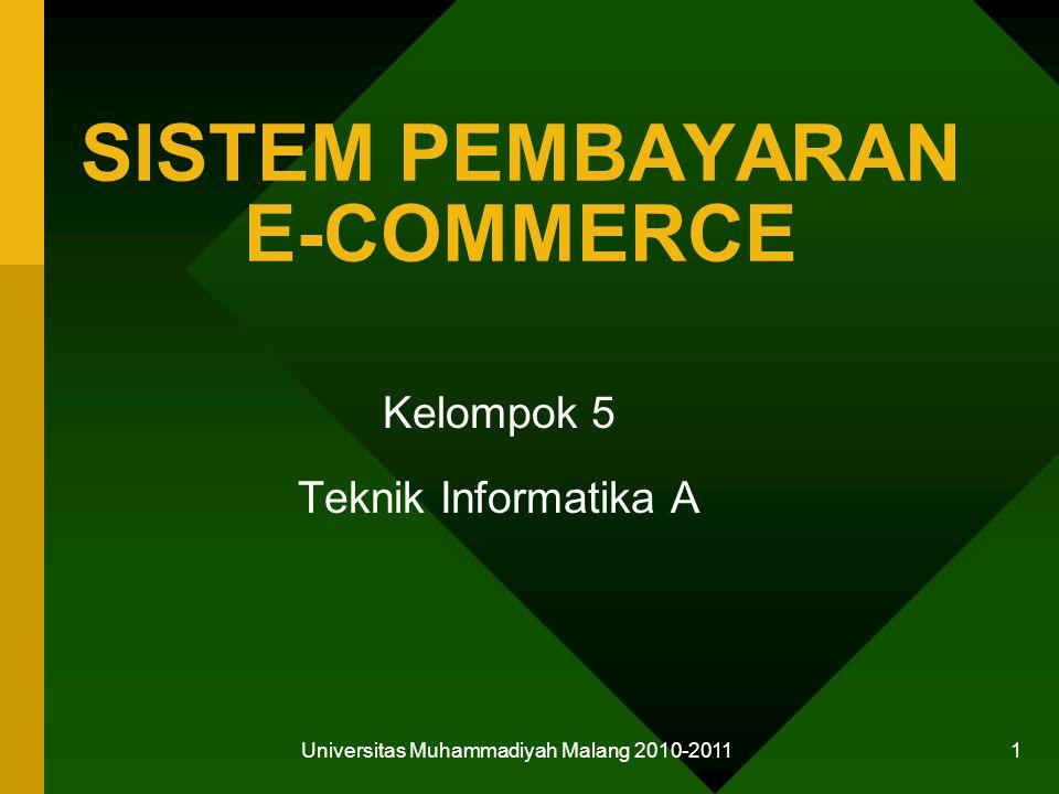 Universitas Muhammadiyah Malang 2010-2011 1 SISTEM PEMBAYARAN E-COMMERCE Kelompok 5 Teknik Informatika A
