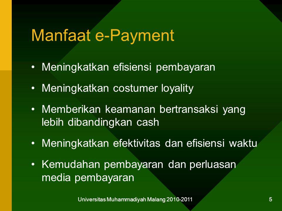 Manfaat e-Payment Meningkatkan efisiensi pembayaran Meningkatkan costumer loyality Memberikan keamanan bertransaksi yang lebih dibandingkan cash Meningkatkan efektivitas dan efisiensi waktu Kemudahan pembayaran dan perluasan media pembayaran Universitas Muhammadiyah Malang 2010-2011 5