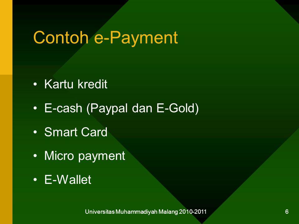 Contoh e-Payment Kartu kredit E-cash (Paypal dan E-Gold) Smart Card Micro payment E-Wallet Universitas Muhammadiyah Malang 2010-2011 6