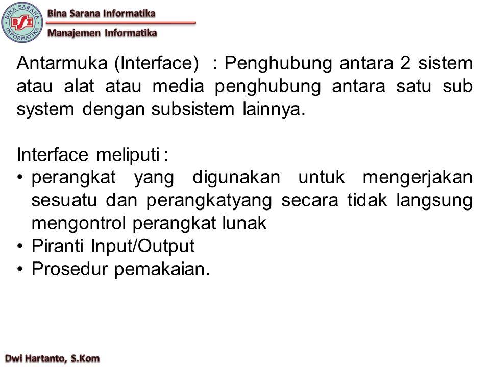 Antarmuka (Interface): Penghubung antara 2 sistem atau alat atau media penghubung antara satu sub system dengan subsistem lainnya. Interface meliputi: