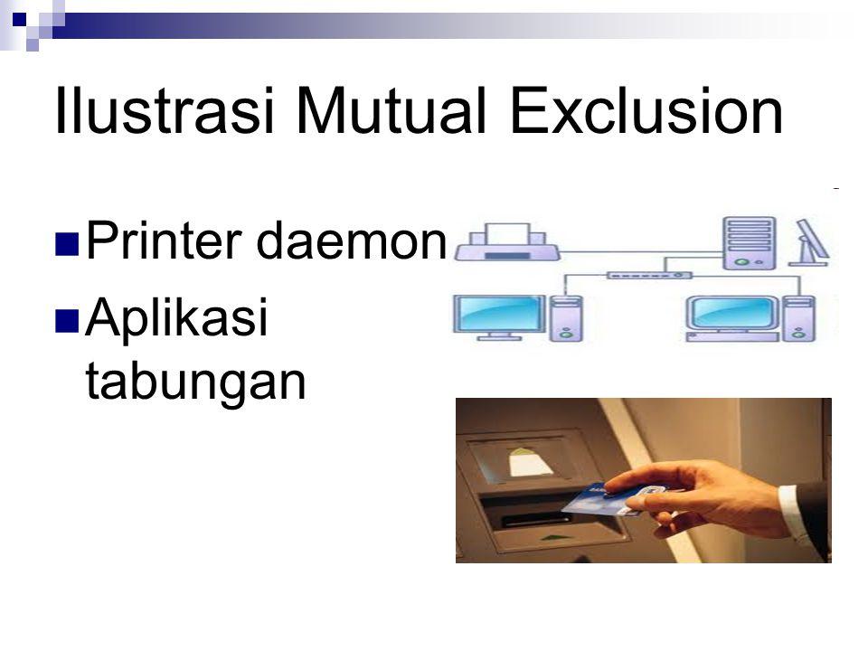 Ilustrasi Mutual Exclusion Printer daemon Aplikasi tabungan