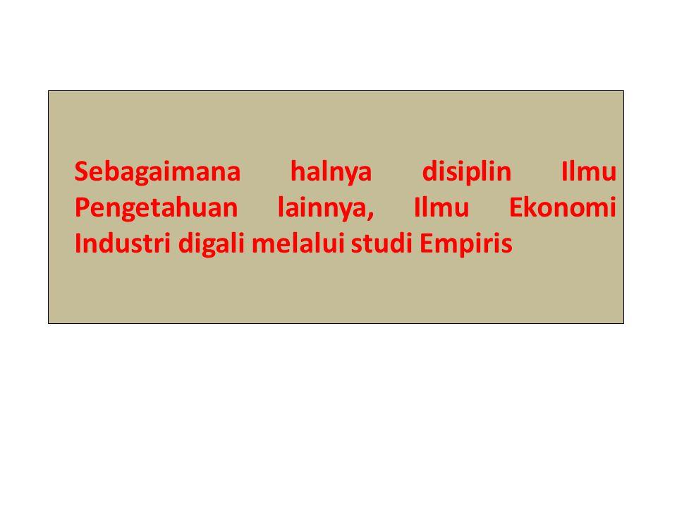 Sebagaimana halnya disiplin Ilmu Pengetahuan lainnya, Ilmu Ekonomi Industri digali melalui studi Empiris
