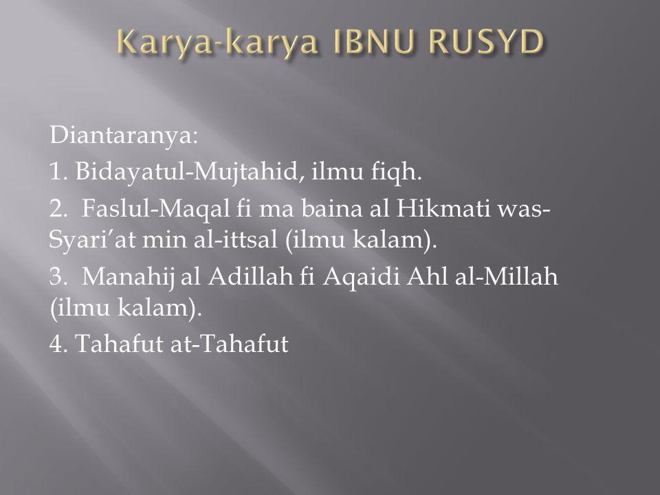 Diantaranya: 1. Bidayatul-Mujtahid, ilmu fiqh. 2. Faslul-Maqal fi ma baina al Hikmati was- Syari'at min al-ittsal (ilmu kalam). 3. Manahij al Adillah