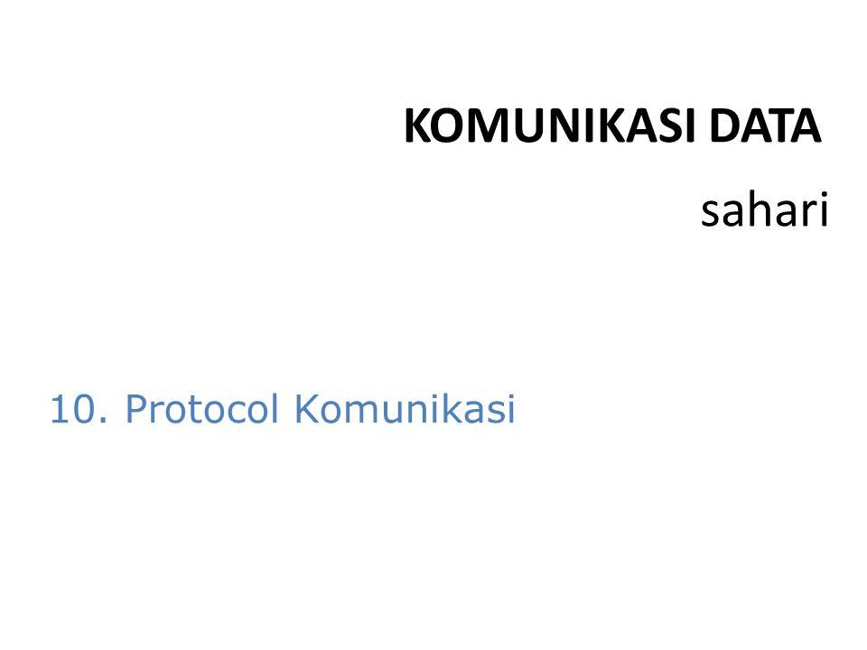 sahari KOMUNIKASI DATA 10. Protocol Komunikasi