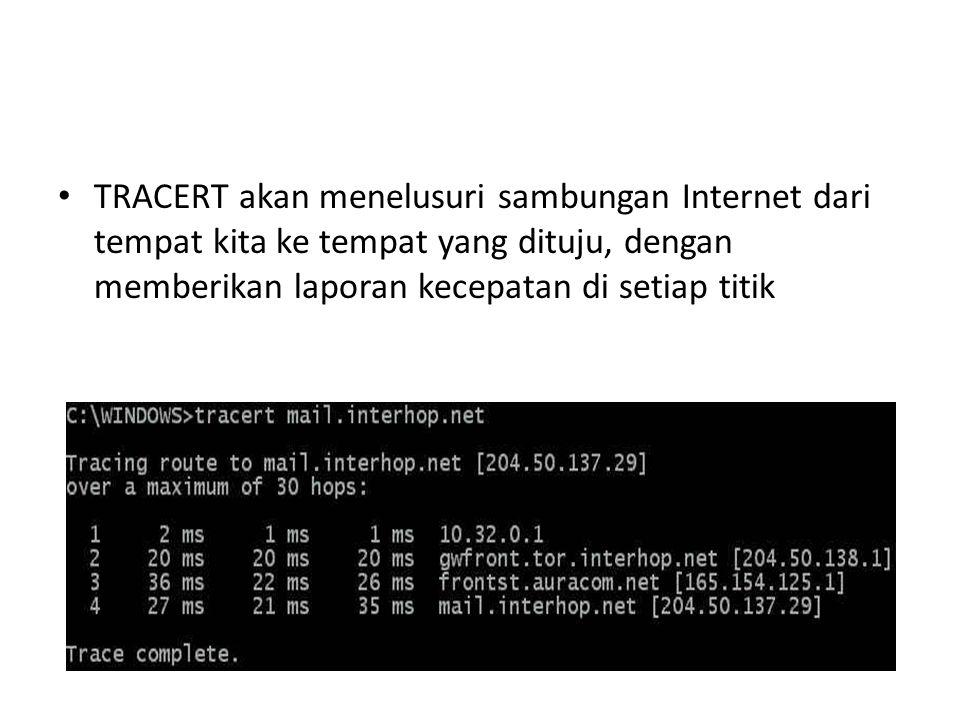 TRACERT akan menelusuri sambungan Internet dari tempat kita ke tempat yang dituju, dengan memberikan laporan kecepatan di setiap titik