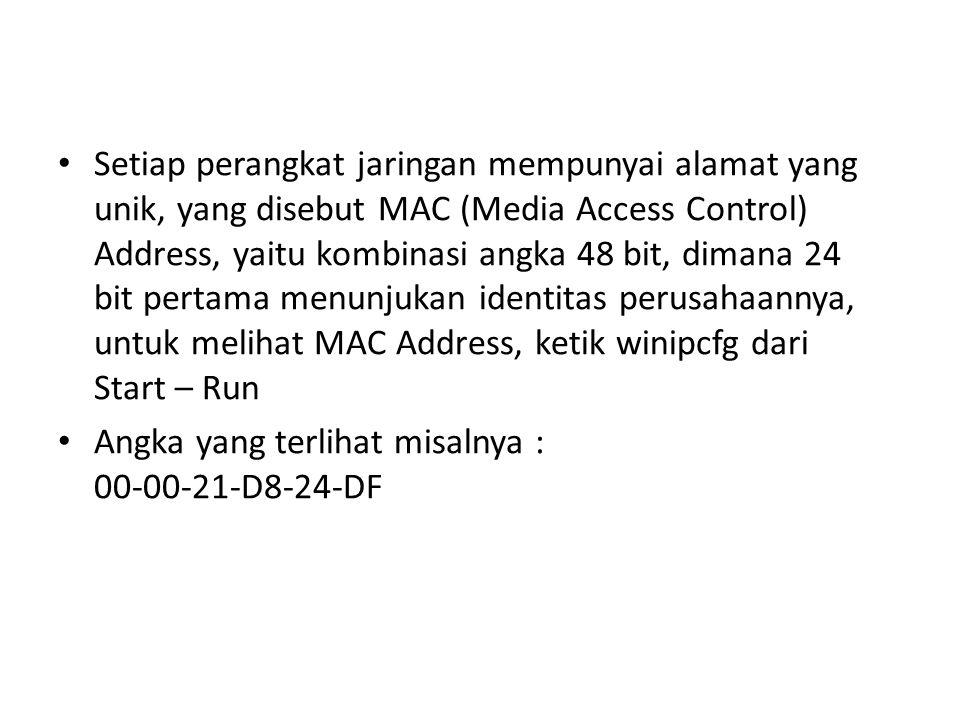 Setiap perangkat jaringan mempunyai alamat yang unik, yang disebut MAC (Media Access Control) Address, yaitu kombinasi angka 48 bit, dimana 24 bit per