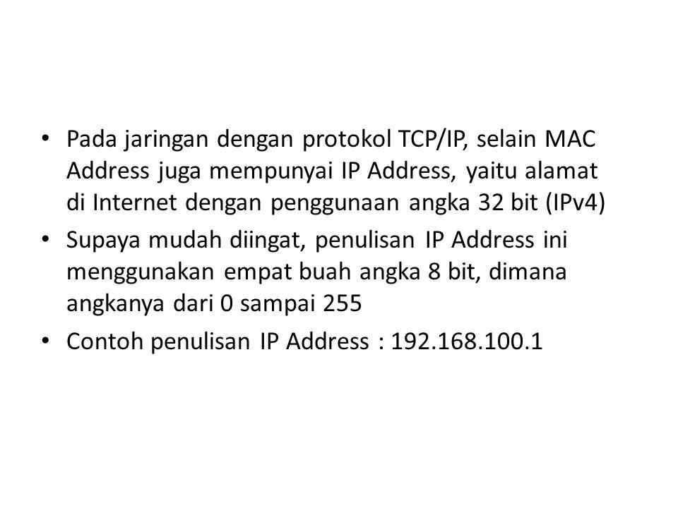 Pada jaringan dengan protokol TCP/IP, selain MAC Address juga mempunyai IP Address, yaitu alamat di Internet dengan penggunaan angka 32 bit (IPv4) Sup