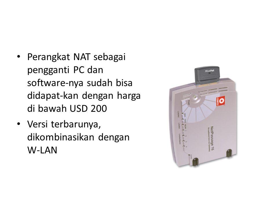 Perangkat NAT sebagai pengganti PC dan software-nya sudah bisa didapat-kan dengan harga di bawah USD 200 Versi terbarunya, dikombinasikan dengan W-LAN