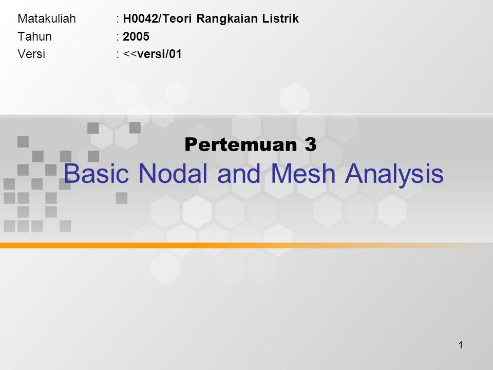 1 Pertemuan 3 Basic Nodal and Mesh Analysis Matakuliah: H0042/Teori Rangkaian Listrik Tahun: 2005 Versi: <<versi/01