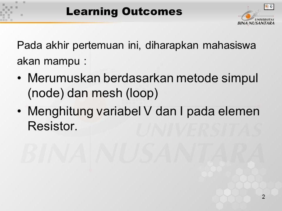 2 Learning Outcomes Pada akhir pertemuan ini, diharapkan mahasiswa akan mampu : Merumuskan berdasarkan metode simpul (node) dan mesh (loop) Menghitung