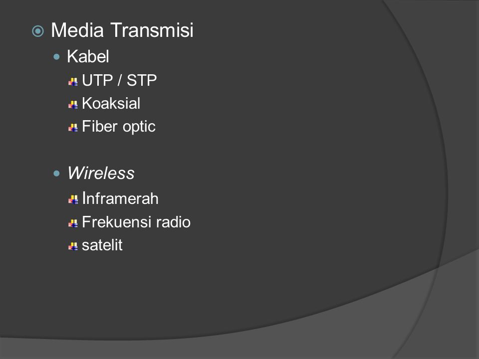  Media Transmisi Kabel UTP / STP Koaksial Fiber optic Wireless I nframerah Frekuensi radio satelit