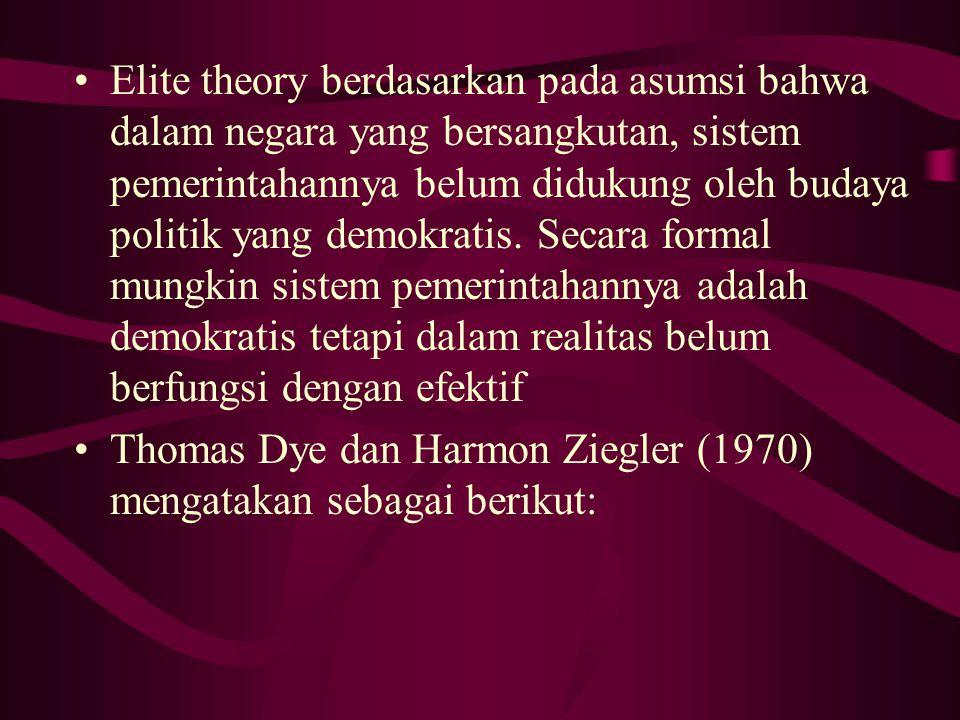 Elite theory berdasarkan pada asumsi bahwa dalam negara yang bersangkutan, sistem pemerintahannya belum didukung oleh budaya politik yang demokratis.