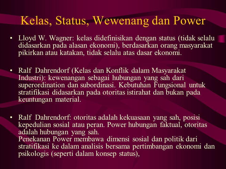 Kelas, Status, Wewenang dan Power Lloyd W. Wagner: kelas didefinisikan dengan status (tidak selalu didasarkan pada alasan ekonomi), berdasarkan orang